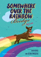 Furry Tales By Leia: Somewhere Over The Rainbow Bridge