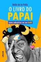 O Livro Do Papai: Como Sobreviver Ao Seu Bebê
