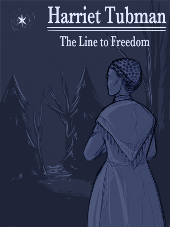 Harriet Tubman: The Line to Freedom