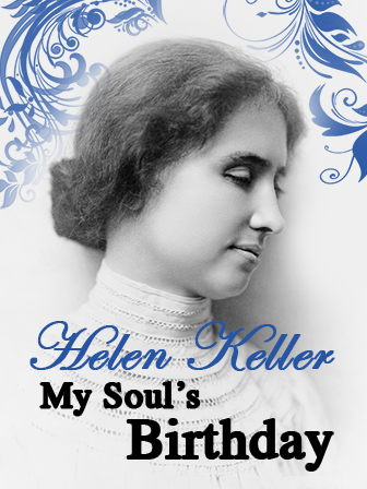 Helen Keller: My Souls Birthday