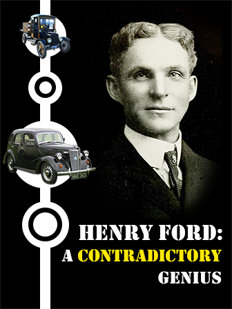 Henry Ford: A Contradictory Genius