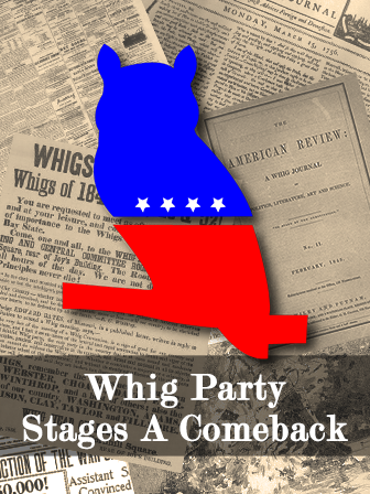 Whig Party Stages A Comeback