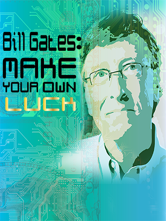 Bill Gates: Make Your Own Luck