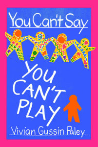 Vivian Paley_You Can't Say You Can't Play
