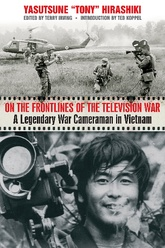 On The Front Lines Of The Television War: A Legendary War Cameraman In Vietnam