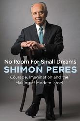 No Room For Small Dreams: The Decisions That Made Israel Great