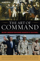 The Art of Command: Military Leadership From George Washington to Colin Powell, Second Edition