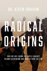 Radical Origins: Why We Are Losing The Battle Against Islamic Extremism-And How To Turn The Tide