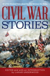 Civil War Stories: 41 Of The Greatest Tales About The War Between The States