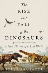 The Rise & Fall Of The Dinosaurs: A History Of The Lost World