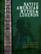Native American Myths & Legends: The Mythology Of North America From Apache To Inuit