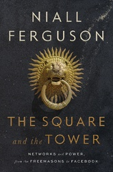 The Square And The Tower: Networks And Power From The Freemasons To Facebook