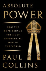 Absolute Power: How The Pope Became The Most Influential Man In The World