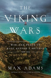 The Viking Wars: War and Peace in King Alfred's Britain: 789-955