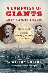 A Campaign Of Giants - The Battle For Petersburg: Volume 1: From The Crossing Of The James To The Crater