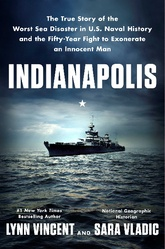 Indianapolis: The True Story Of The Worst Sea Disaster In U.S. Naval History And The Fifty-Year Fight To Exonerate An Innocent
