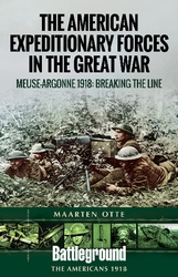 The American Expeditionary Forces In The Great War: Meuse Argonne 1918: Breaking The Line
