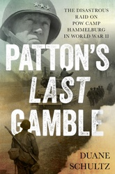 Patton's Last Gamble: The Disastrous Raid On POW Camp Hammelburg In World War II