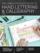 The Complete Photo Guide To Hand Lettering & Calligraphy