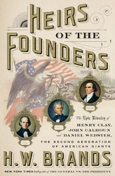 Heirs Of The Founders: The Epic Rivalry Of Henry Clay, John Calhoun and Daniel Webster, the Second Generation Of American Giant