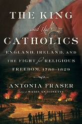 The King And The Catholics: The Fight For Religious Liberty In Georgian England