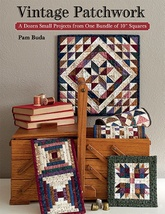 "Vintage Patchwork: A Dozen Small Projects From One Bundle Of 10"" Squares"