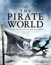The Pirate World : A History of the Most Notorious Sea Robbers