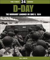 The First 24 Hours D-Day: The Normandy Landings On 6 June 1944