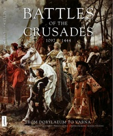 Battles Of The Crusades: 1097-1444 From Dorylaeum To Varna