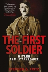 The First Soldier: Hitler As Military Leader