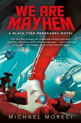 We Are Mayhem: A Black Star Renegades Novel