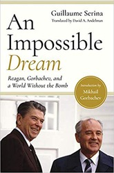 An Impossible Dream: Reagan, Gorbachev And A World Without The Bomb