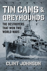 Tincans & Greyhounds: The Destroyers That Won Two World Wars