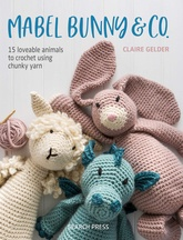 Mabel Bunny & Co.: 15 Loveable Animals To Crochet Using Chunky Yarn