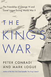 The King's  War: The Friendship of George VI And Lionel Logue During World War II