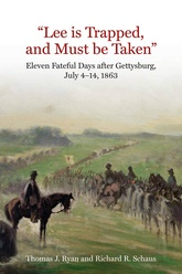 Lee Is Trapped And Must Be Taken: Eleven Fateful Days After Gettysburg, July 4-14, 1863