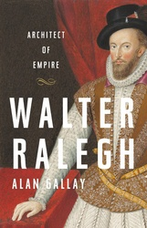 Walter Raleigh: Architect Of  Empire