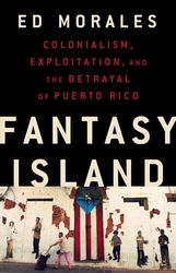 Fantasy Island: Colonialism, Exploitation, And The Betrayal Of Puerto Rico