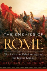 The Enemies Of Rome: The Barbarian Rebellion Against the Roman Empire