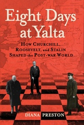 Eight Days At Yalta: How Roosevelt, Churchill, And Stalin Shaped The Post-War World