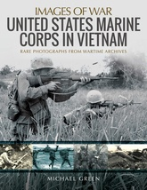 Images Of War: United States Marine Corps In Vietnam: Rare Photographs From Wartime Archives