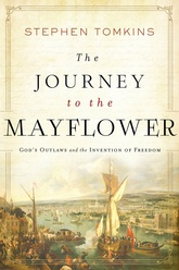The Journey Of The Mayflower: God's Outlaws And The Invention Of Freedom