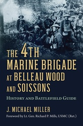 The 4th Marine Brigade At Belleau Wood And Soisson: History And Battlefield Guide