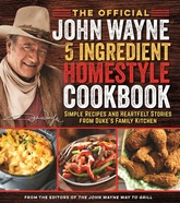 The Official John Wayne 5 Ingredient Homestyle Cookbook