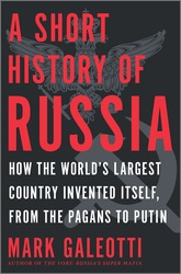 A Short History Of Russia: How The World's Larges Country Invented Itself, From The Pagans To Putin