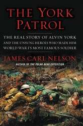 The York Patrol: The Real Story of Alvin York and the Unsung Heroes Who Made Him World War I's Most Famous Soldier