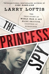 The Princess Spy: The True Story Of World War II Spy Aline Griffith, Countess of Romanones