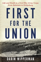 First For The Union: Life And Death In A Civil War Army Corps From Antietam To Gettysburg