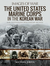 Images Of War: The United States Marine Corps In The Korean War