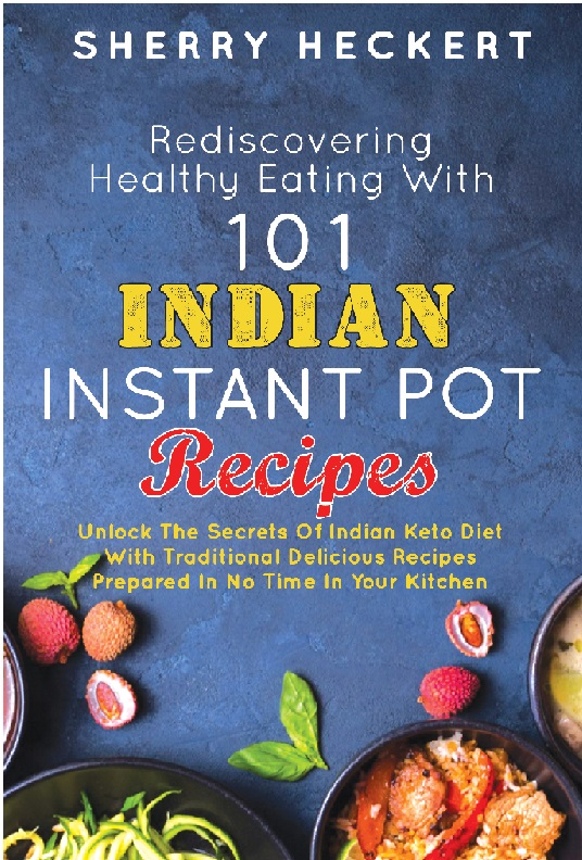 Rediscovering Healthy Eating With 101 Indian Instant Pot Recipes